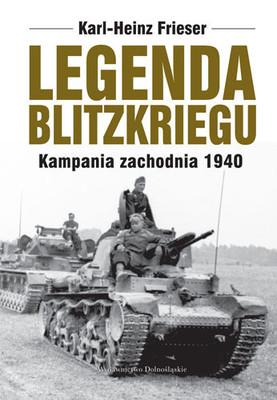 Karl-Heinz Frieser - Legenda blitzkriegu. Kampania zachodnia 1940