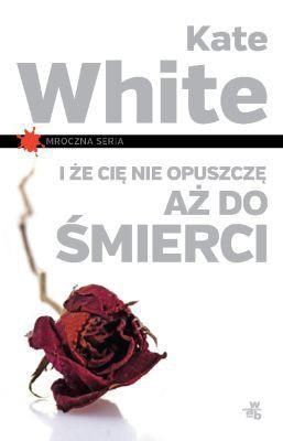 Kate White - I że cię nie opuszczę aż do śmierci