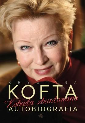 Krystyna Kofta - Kobieta zbuntowana. Autobiografia Krystyny Kofty