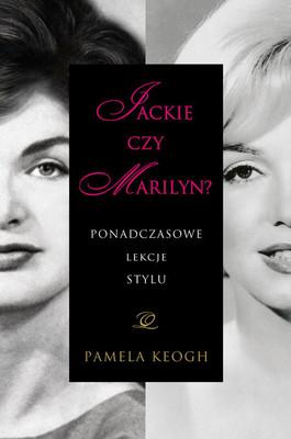 Pamela Keogh - Jackie czy Marilyn? Ponadczasowe lekcje stylu