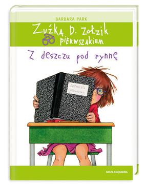 Barbara Park - Zuźka D Zołzik pierwszakiem. Z deszczu pod rynnę