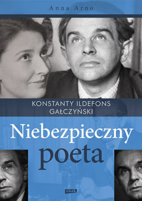 Anna Arno - Niebezpieczny poeta. Konstanty Ildefons Gałczyński