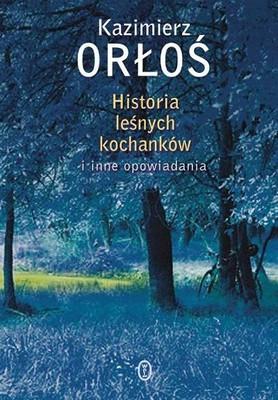 Kazimierz Orłoś - Historia leśnych kochanków i inne opowiadania