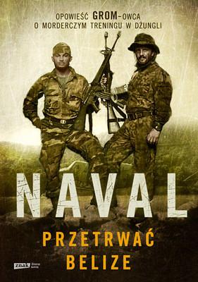 Naval - Przetrwać Belize. Opowieść GROM-owca o morderczym treningu w dżungli