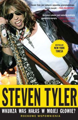Steven Tyler, David Dalton - Wkurza was hałas w mojej głowi / Steven Tyler, David Dalton - Does the noise in my head bother you? A rock'n'roll memoir