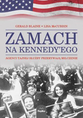 Gerald Blaine, Lisa McCubbin - Zamach na Kennedy'ego. Agenci Tajnej Służby przerywają milczenie / Gerald Blaine, Lisa McCubbin - The Kennedy Detail