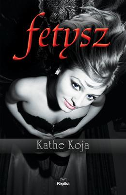 Kathe Koja - Fetysz / Kathe Koja - Kink