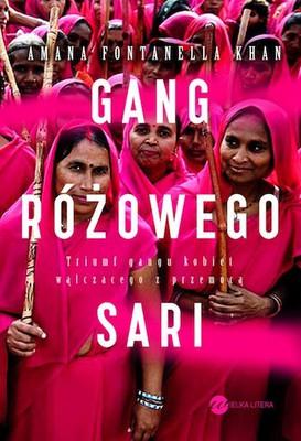 Amana Fontanella-Khan - Gang różowego sari / Amana Fontanella-Khan - Pink Sari Revolution: a Tale of Women and Power in India