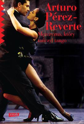 Arturo Perez-Reverte - Mężczyzna, który tańczył tango / Arturo Perez-Reverte - El tango de la Guardia Vieja
