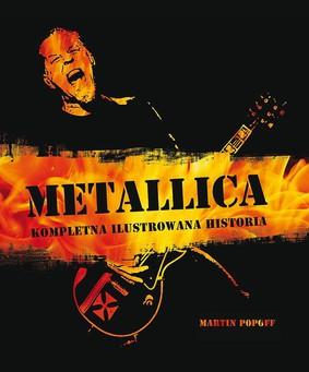Martin Popoff - Metallica - kompletna ilustrowana historia / Martin Popoff - Metallica - The Complete Illustrated History