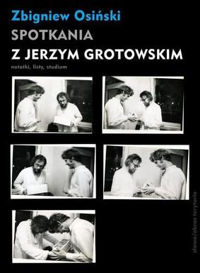 Zbigniew Osiński - Spotkania z Jerzym Grotowskim