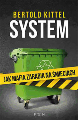 Bertold Kittel - System. Jak mafia zarabia na śmieciach