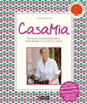 Cristina Bottari - CasaMia. Domowa kuchnia włoska: gotowanie z miłością i pasją!