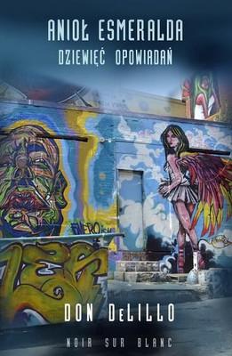 Don DeLillo - Anioł Esmeralda. Dziewięć opowiadań / Don DeLillo - Angel Esmeralda: Nine Short Stories