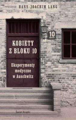 Hans Joachim Lang - Kobiety z bloku 10. Eksperymenty medyczne w Auschwitz