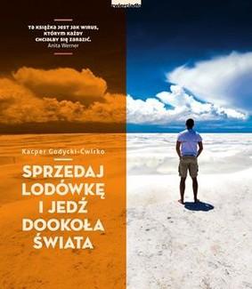 Kacper Godycki-Ćwirko - Sprzedaj lodówkę i jedź dookoła świata