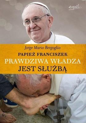 Jorge Mario Bergoglio - Prawdziwa władza jest służbą