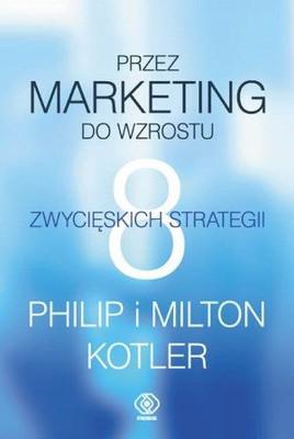 Philip Kotler, Milton Kotler - Przez marketing do wzrostu