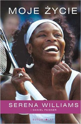 Serena Williams, Daniel Paisner - Moje życie / Serena Williams, Daniel Paisner - My life