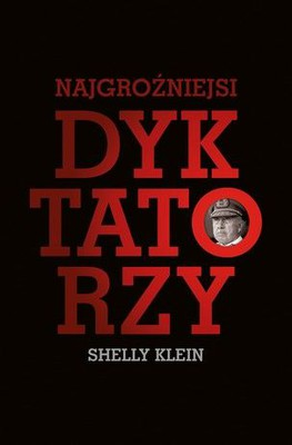 Shelly Klein - Najgroźniejsi dyktatorzy / Shelly Klein - The Most Evil Dictators in History