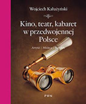 Wojciech Kałużyński - Kino, teatr, kabaret w przedwojennej Polsce