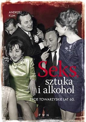 Andrzej Klim - Seks, sztuka i alkohol. Życie towarzyskie lat 60