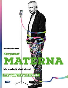 Krzysztof Materna, Marta Szarejko - Przed Państwem Krzysztof Materna (dla przyjaciół siostra Irena). Przygody z życia wzięte