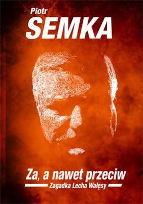 Piotr Semka - Za, a nawet przeciw