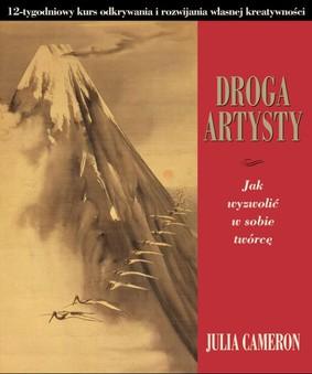 Julia Cameron - Droga artysty. Jak wyzwolić w sobie twórcę / Julia Cameron - The Artist's Way