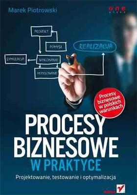Marek Piotrowski - Procesy biznesowe w praktyce. Projektowanie, testowanie i optymalizacja