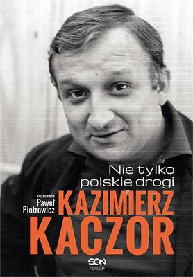 Paweł Piotrowicz - Kazimierz Kaczor. Nie tylko polskie drogi