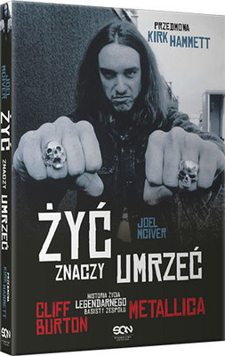 Joel McIver - Żyć znaczy umrzeć. Cliff Burton. Historia życia legendarnego basisty zespołu Metallica / Joel McIver - To Live Is To Die. The Life and Death of Metallica's Cliff Burton