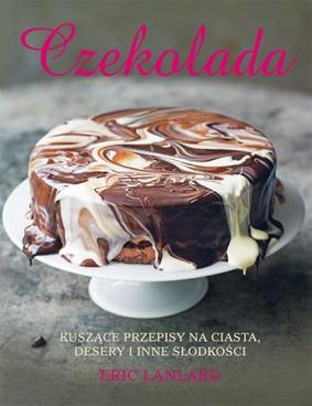 Eric Lanlard - Czekolada. Kuszące przepisy na ciasta, desery i inne słodkości