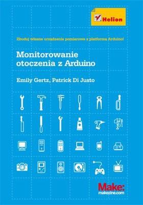 Emily Gertz, Patrick Di Justo - Monitorowanie otoczenia z Arduino