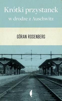 Goran Rosenberg - Krótki przystanek w drodze z Auschwitz / Goran Rosenberg - Ett Kort Uppehåll På Vägen Från Auschwitz