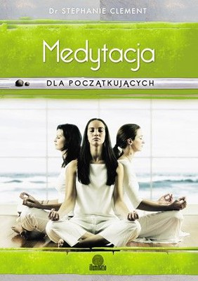Stephanie Clement - Medytacja dla początkujących / Stephanie Clement - Meditation for Beginners. Techniques for Awareness, Mindfulness & Relaxation