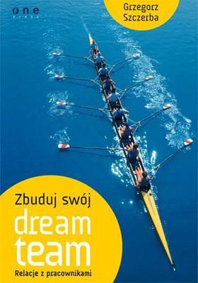 Grzegorz Szczerba - Zbuduj swój dream team. Relacje z pracownikami