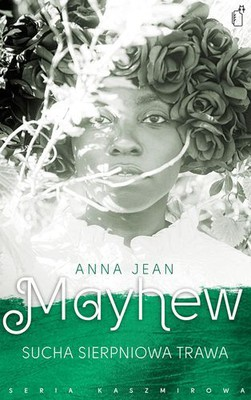 Anna Jean Mayhew - Sucha sierpniowa trawa / Anna Jean Mayhew - The Dry Grass of August