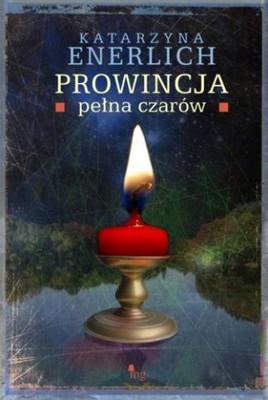 Katarzyna Enerlich - Prowincja pełna czarów