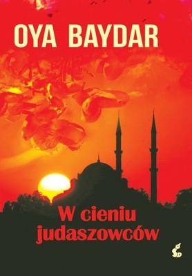 Oya Baydar - W cieniu judaszowców / Oya Baydar - Erguvan Kapısı/ tłum. z niem. Das Judasbaumtor