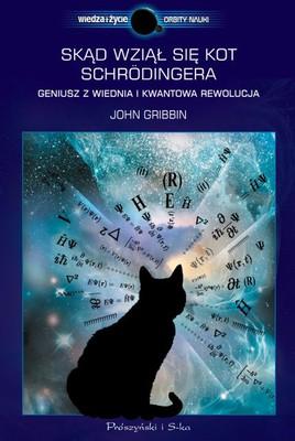 John Gribbin - Skąd wziął się kot Schrodingera. Geniusz z Wiednia i kwantowa rewolucja