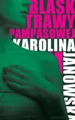 Karolina Janowska - Blask trawy pampasowej