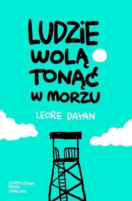 Leore Dayan - Ludzie wolą tonąć w morzu