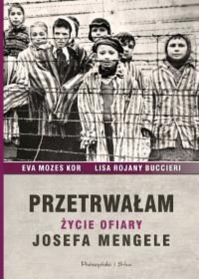Eva Mozes Kor, Lisa Rojany Buccieri - Przetrwałam Życie ofiary Josefa Mengele / Eva Mozes Kor, Lisa Rojany Buccieri - Surviving the Angel of Death. The Story of a Mengele Twin in Auschwitz