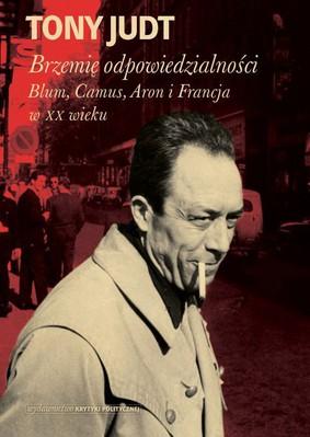 Tony Judt - Brzemię odpowiedzialności: Blum, Camus, Aron i francuski wiek dwudziesty / Tony Judt - The Burden of Responsibility: Blum, Camus, Aron, and the French Twentieth Century