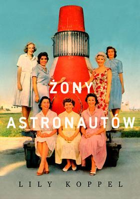 Lily Koppel - Żony astronautów / Lily Koppel - The Astronauts Wives Club. True Story