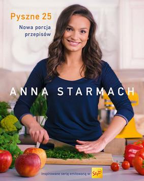 Anna Starmach - Pyszne 25. Nowa porcja przepisów