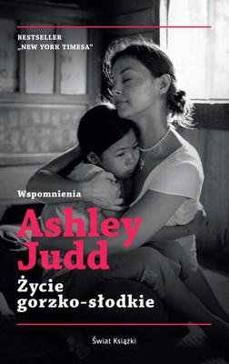 Ashley Judd - Życie gorzko-słodkie. Wspomnienia