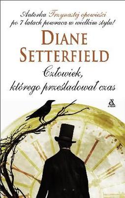 Diane Setterfield - Człowiek, którego prześladował czas / Diane Setterfield - Bellman & Black