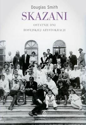 Douglas Smith - Skazani. Ostatnie dni rosyjskiej arystokracji / Douglas Smith - Former People. The Final Days of the Russian Aristocracy